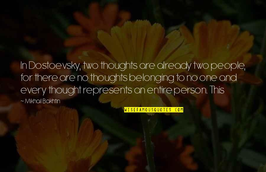 There's One Person Quotes By Mikhail Bakhtin: In Dostoevsky, two thoughts are already two people,