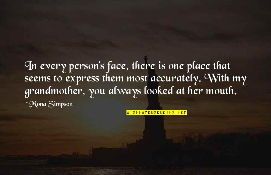 There's One Person Quotes By Mona Simpson: In every person's face, there is one place