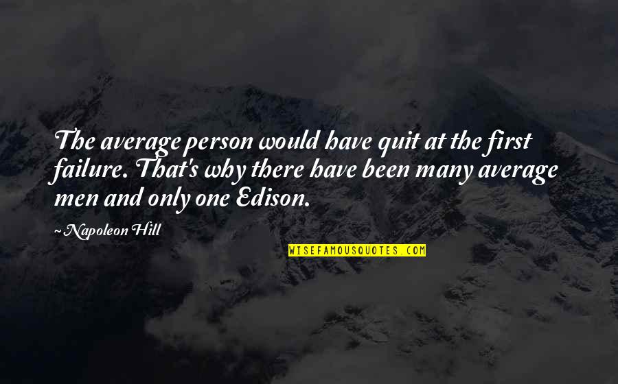 There's One Person Quotes By Napoleon Hill: The average person would have quit at the
