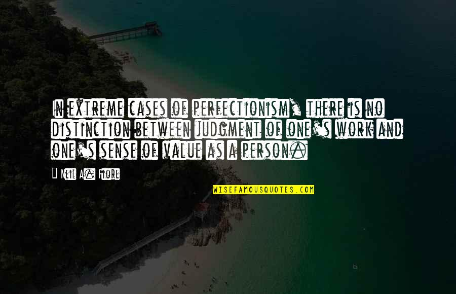 There's One Person Quotes By Neil A. Fiore: In extreme cases of perfectionism, there is no
