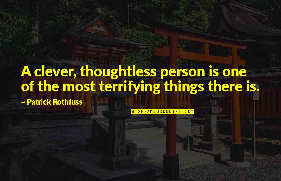 There's One Person Quotes By Patrick Rothfuss: A clever, thoughtless person is one of the