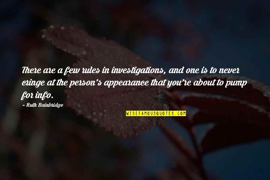 There's One Person Quotes By Ruth Bainbridge: There are a few rules in investigations, and