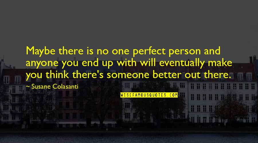 There's One Person Quotes By Susane Colasanti: Maybe there is no one perfect person and