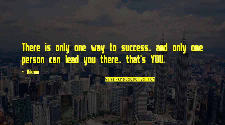 There's One Person Quotes By Vikrmn: There is only one way to success.. and