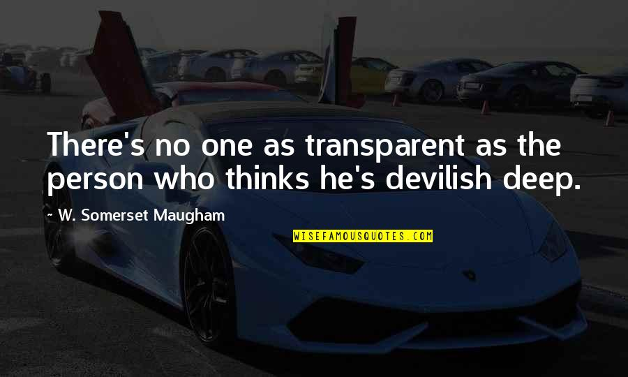 There's One Person Quotes By W. Somerset Maugham: There's no one as transparent as the person