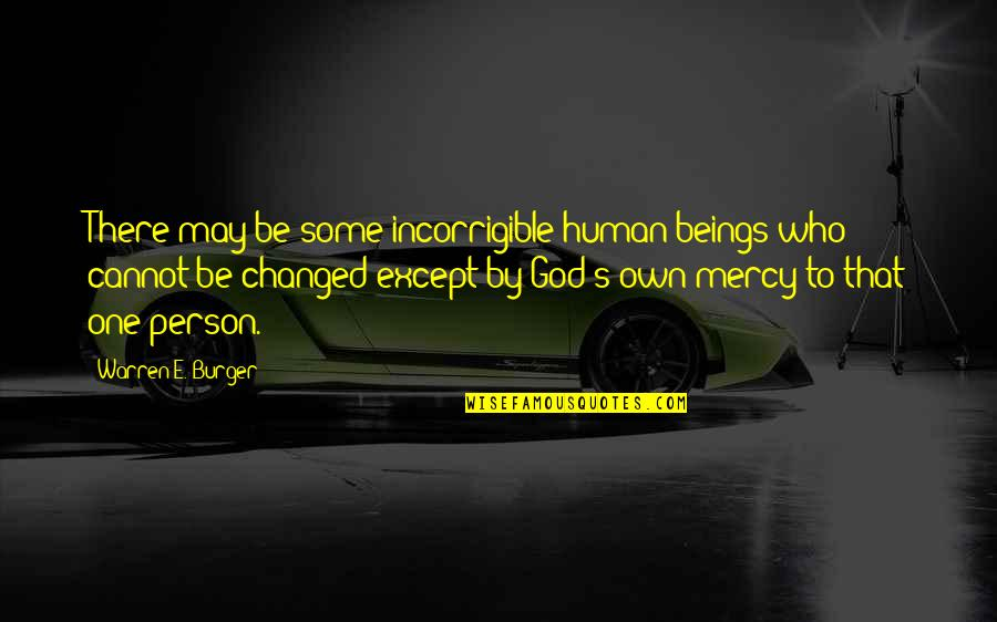 There's One Person Quotes By Warren E. Burger: There may be some incorrigible human beings who