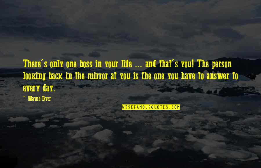 There's One Person Quotes By Wayne Dyer: There's only one boss in your life ...