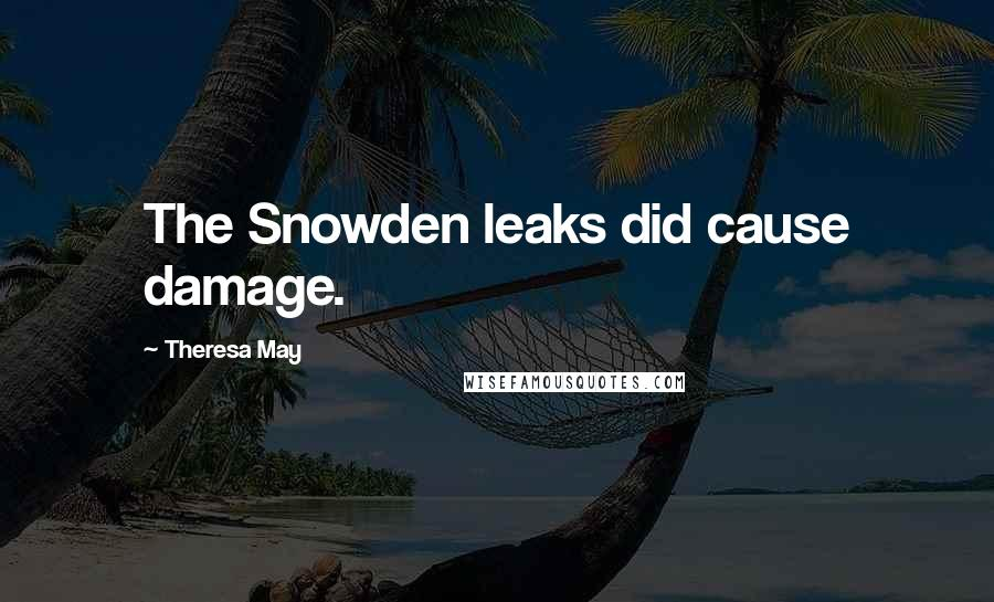 Theresa May quotes: The Snowden leaks did cause damage.