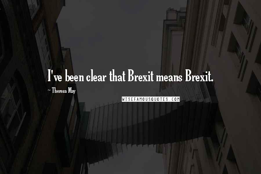 Theresa May quotes: I've been clear that Brexit means Brexit.