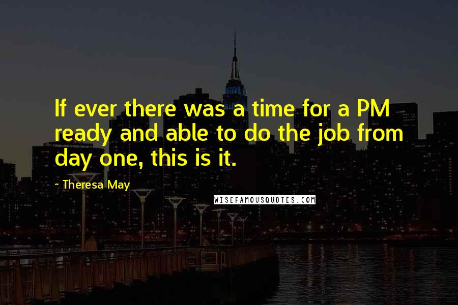 Theresa May quotes: If ever there was a time for a PM ready and able to do the job from day one, this is it.