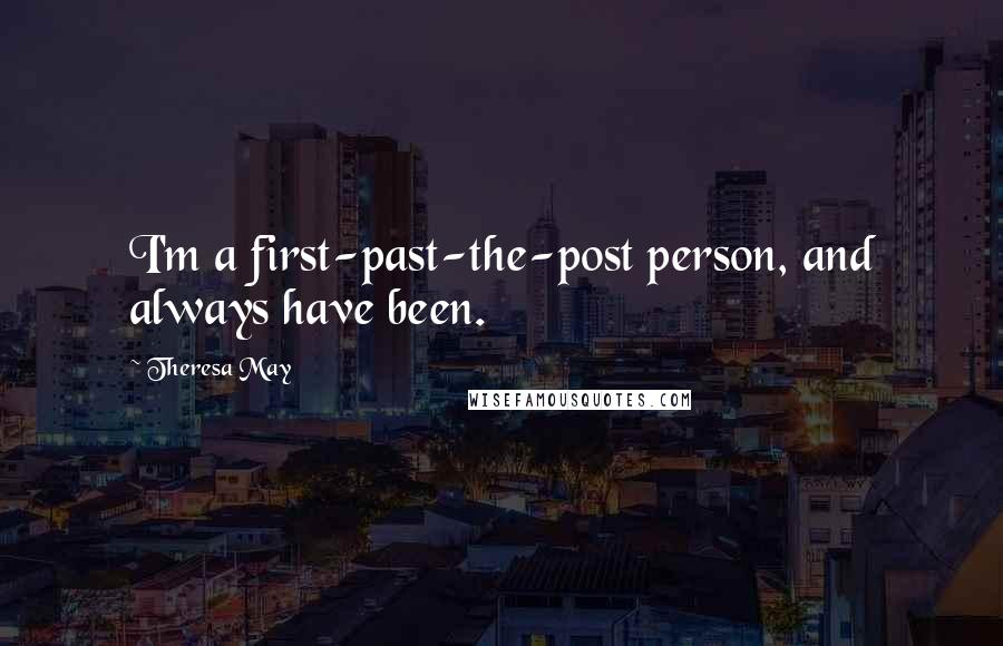 Theresa May quotes: I'm a first-past-the-post person, and always have been.