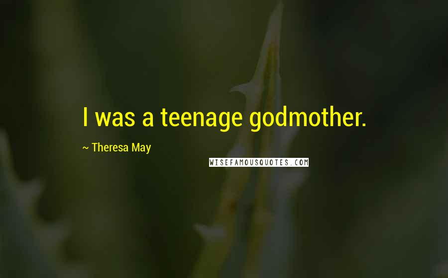 Theresa May quotes: I was a teenage godmother.