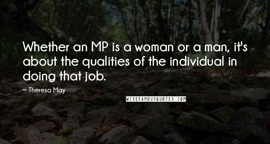 Theresa May quotes: Whether an MP is a woman or a man, it's about the qualities of the individual in doing that job.