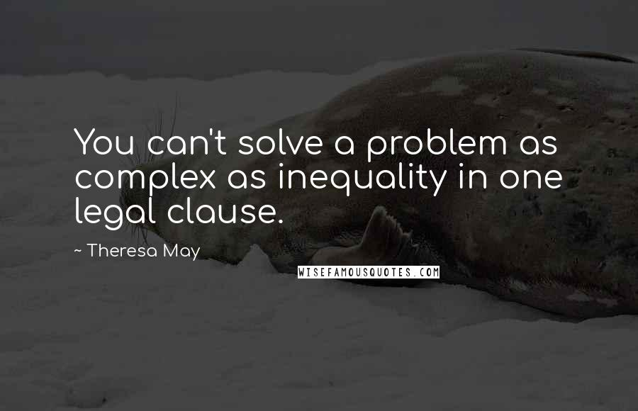 Theresa May quotes: You can't solve a problem as complex as inequality in one legal clause.