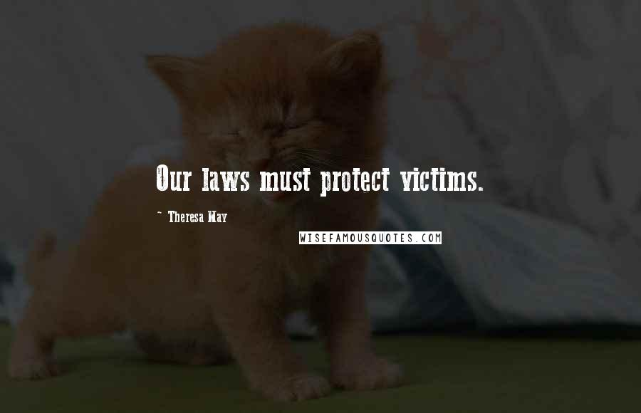 Theresa May quotes: Our laws must protect victims.