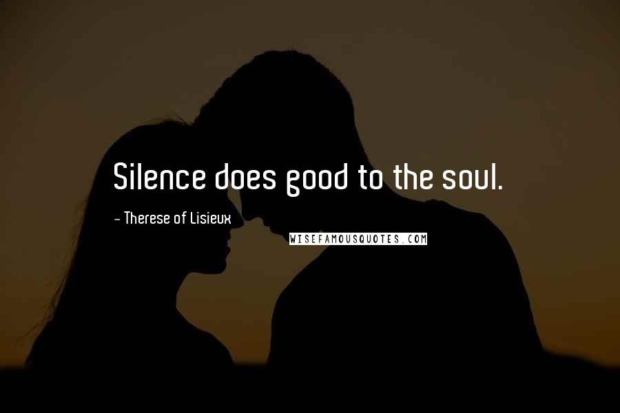 Therese Of Lisieux quotes: Silence does good to the soul.