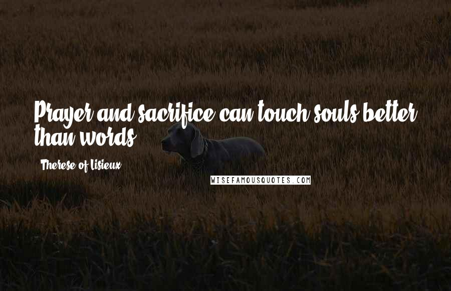 Therese Of Lisieux quotes: Prayer and sacrifice can touch souls better than words.
