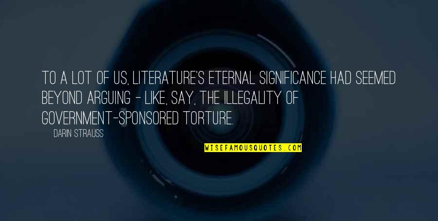 Theroommate Quotes By Darin Strauss: To a lot of us, literature's eternal significance