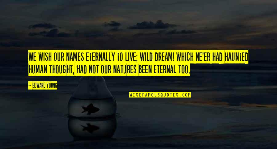 Theroommate Quotes By Edward Young: We wish our names eternally to live; Wild