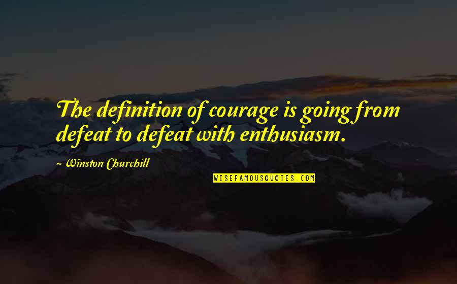 Theroommate Quotes By Winston Churchill: The definition of courage is going from defeat