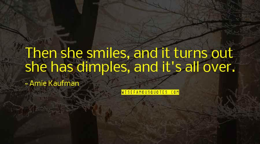 These Broken Stars Quotes By Amie Kaufman: Then she smiles, and it turns out she