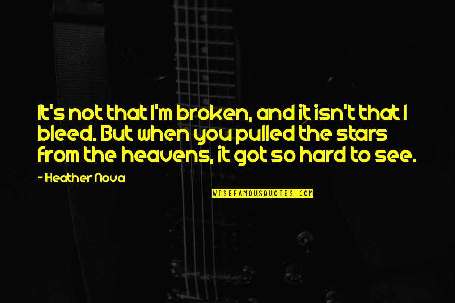 These Broken Stars Quotes By Heather Nova: It's not that I'm broken, and it isn't