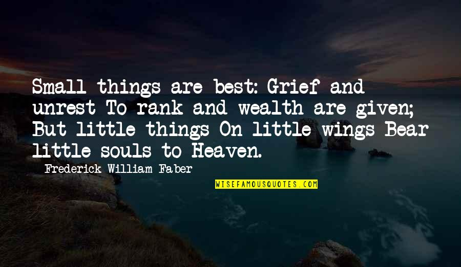These Small Little Things Quotes By Frederick William Faber: Small things are best: Grief and unrest To