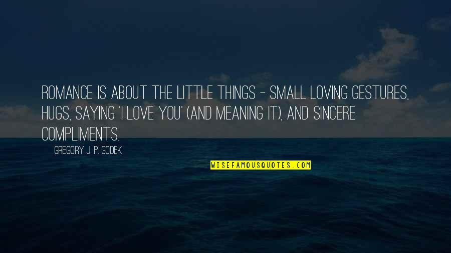 These Small Little Things Quotes By Gregory J. P. Godek: Romance is about the little things - small