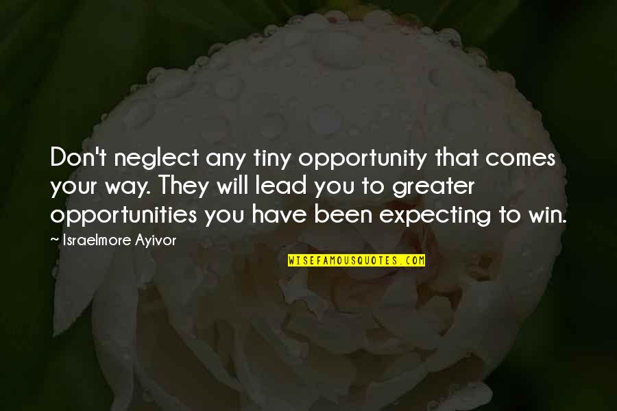 These Small Little Things Quotes By Israelmore Ayivor: Don't neglect any tiny opportunity that comes your