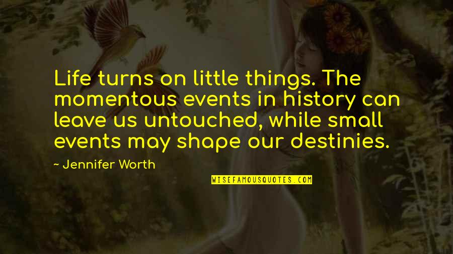These Small Little Things Quotes By Jennifer Worth: Life turns on little things. The momentous events