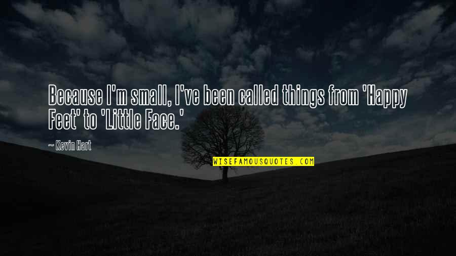 These Small Little Things Quotes By Kevin Hart: Because I'm small, I've been called things from