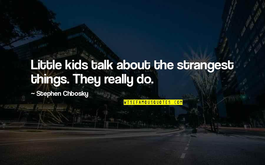These Small Little Things Quotes By Stephen Chbosky: Little kids talk about the strangest things. They