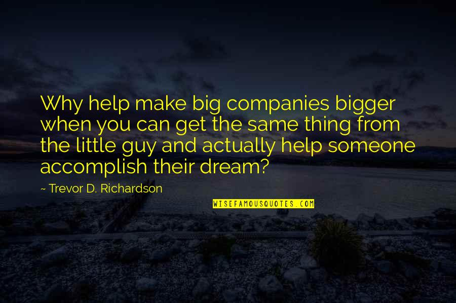 These Small Little Things Quotes By Trevor D. Richardson: Why help make big companies bigger when you