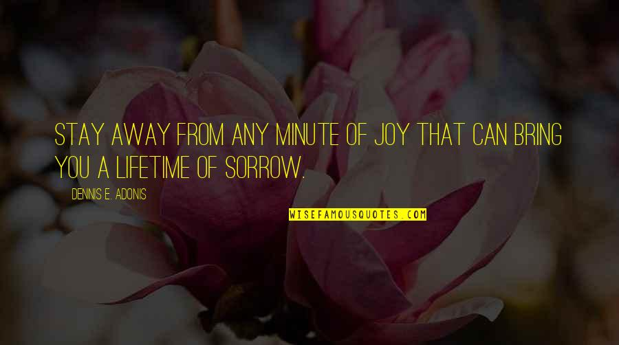These Tears I Cry Quotes By Dennis E. Adonis: Stay away from any minute of joy that