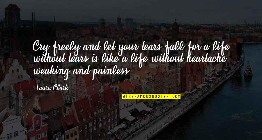 These Tears I Cry Quotes By Laura Clark: Cry freely and let your tears fall for
