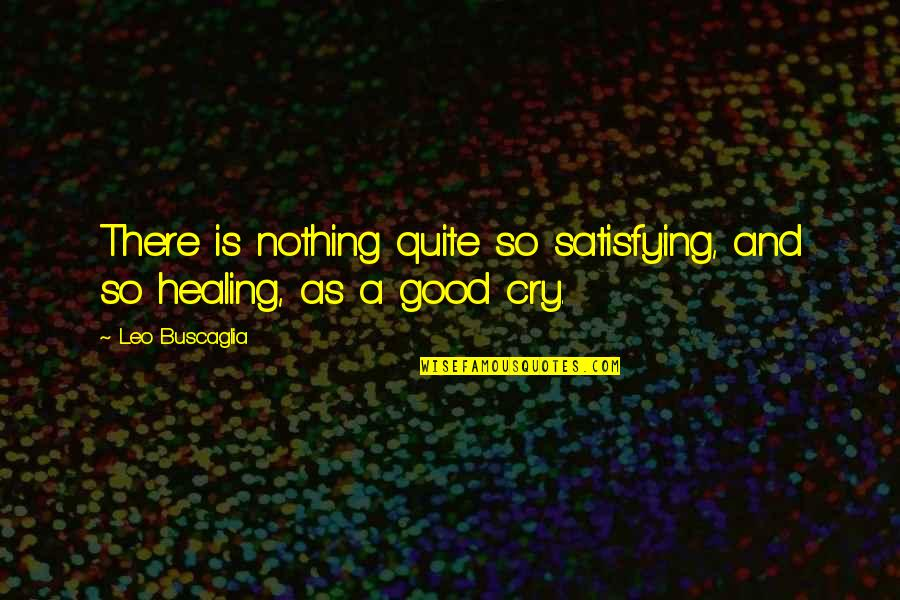 These Tears I Cry Quotes By Leo Buscaglia: There is nothing quite so satisfying, and so