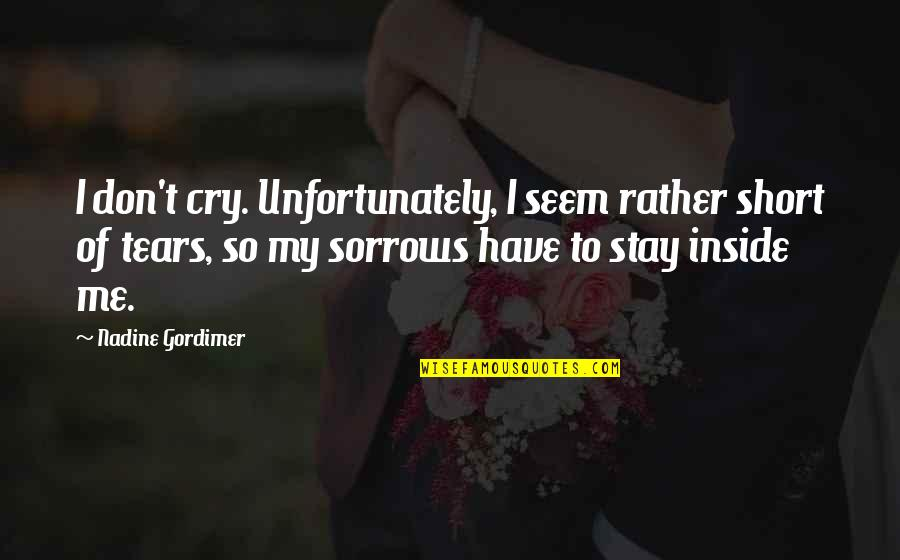 These Tears I Cry Quotes By Nadine Gordimer: I don't cry. Unfortunately, I seem rather short