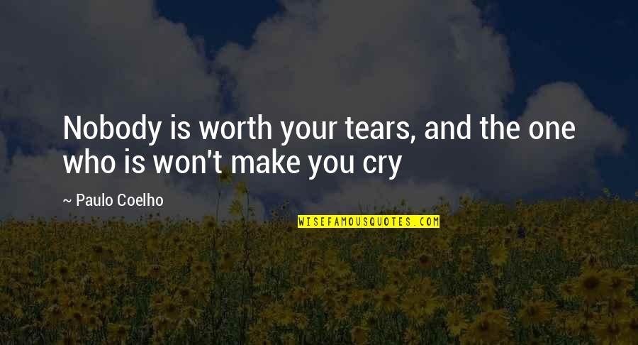 These Tears I Cry Quotes By Paulo Coelho: Nobody is worth your tears, and the one