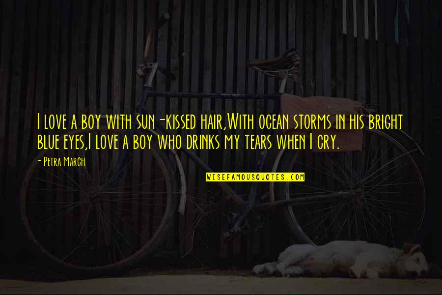These Tears I Cry Quotes By Petra March: I love a boy with sun-kissed hair,With ocean