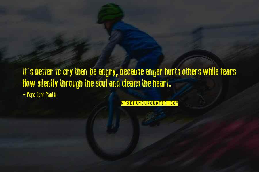These Tears I Cry Quotes By Pope John Paul II: It's better to cry than be angry, because