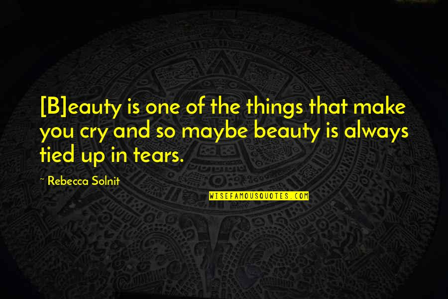 These Tears I Cry Quotes By Rebecca Solnit: [B]eauty is one of the things that make
