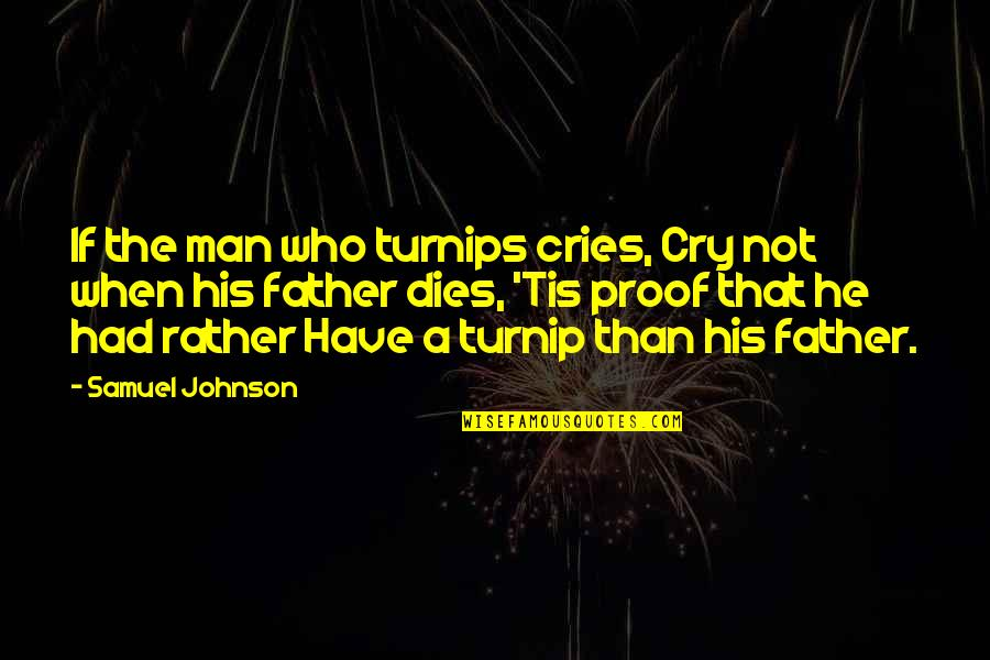 These Tears I Cry Quotes By Samuel Johnson: If the man who turnips cries, Cry not