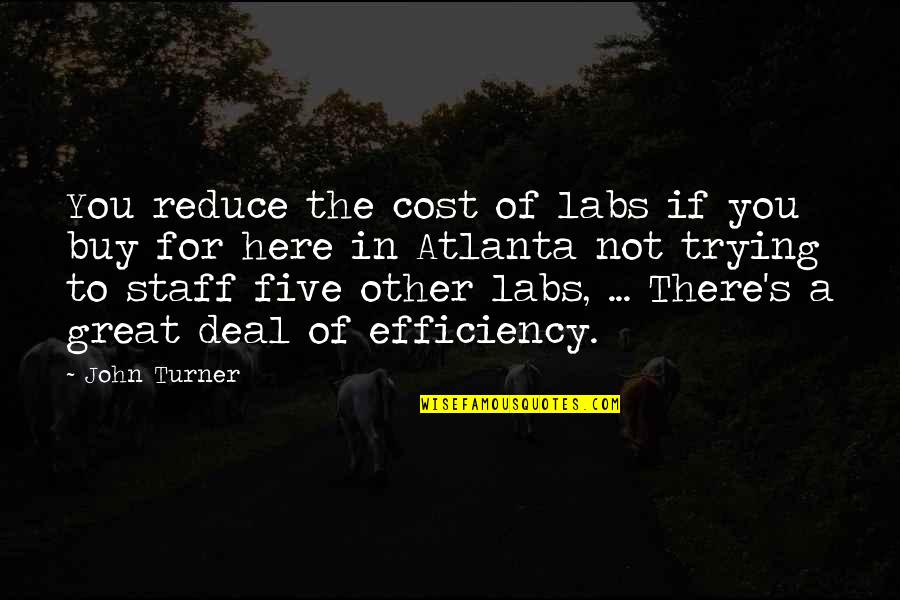 Theta Quotes By John Turner: You reduce the cost of labs if you