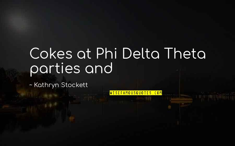 Theta Quotes By Kathryn Stockett: Cokes at Phi Delta Theta parties and
