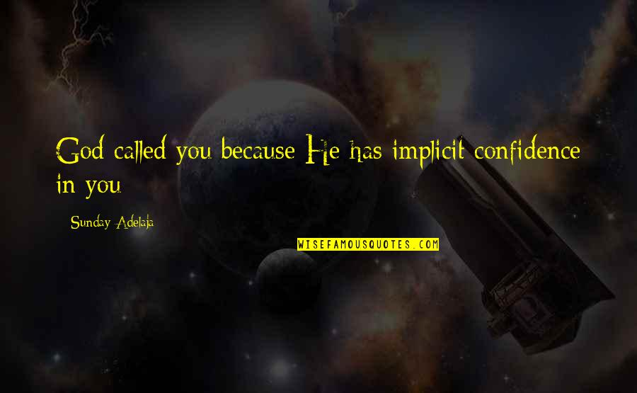 Theta Sisterhood Quotes By Sunday Adelaja: God called you because He has implicit confidence