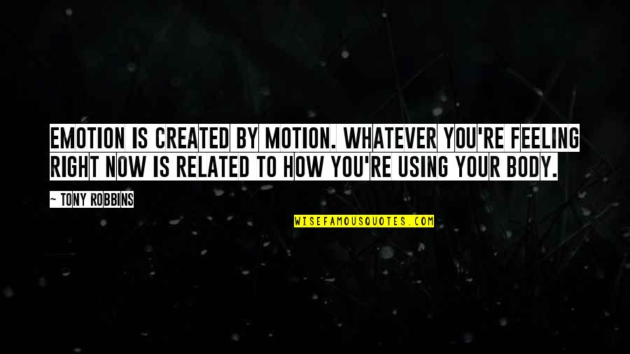 Theta Sisterhood Quotes By Tony Robbins: Emotion is created by motion. Whatever you're feeling