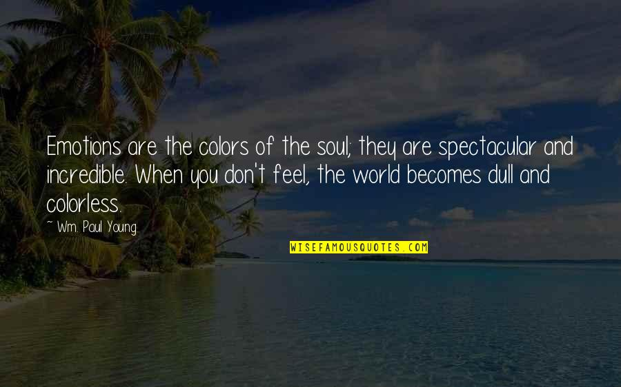 Theta Sisterhood Quotes By Wm. Paul Young: Emotions are the colors of the soul; they