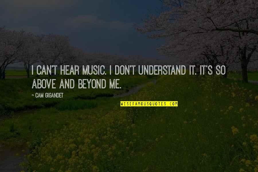 They Can't Understand Me Quotes By Cam Gigandet: I can't hear music. I don't understand it.