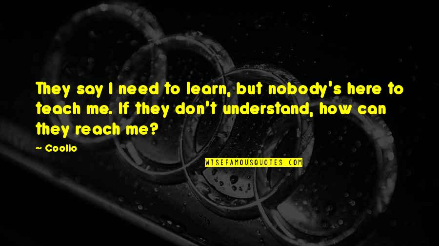 They Can't Understand Me Quotes By Coolio: They say I need to learn, but nobody's