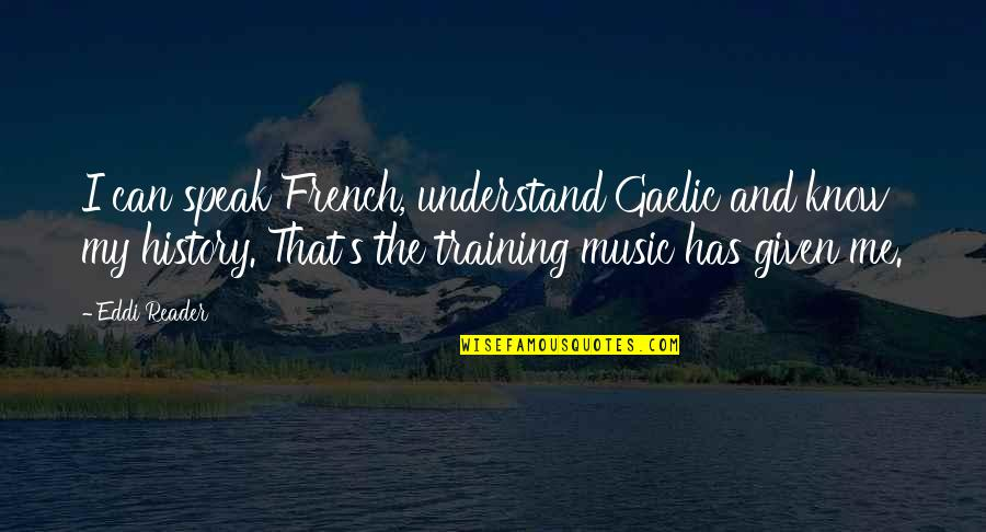 They Can't Understand Me Quotes By Eddi Reader: I can speak French, understand Gaelic and know